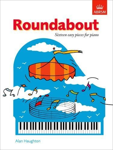 Roundabout: 16 alternative pieces for the Preparatory Piano Test (ABRSM Exam Pieces) by Haughton. Alan ( 1992 ) Sheet music
