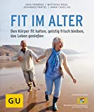 Fit im Alter: Den Körper fit halten, geistig frisch bleiben, das Alter genießen (GU Ratgeber Gesundheit) - Ingo Froböse, Matthias Riedl, Anna Cavelius, Johannes Pantel