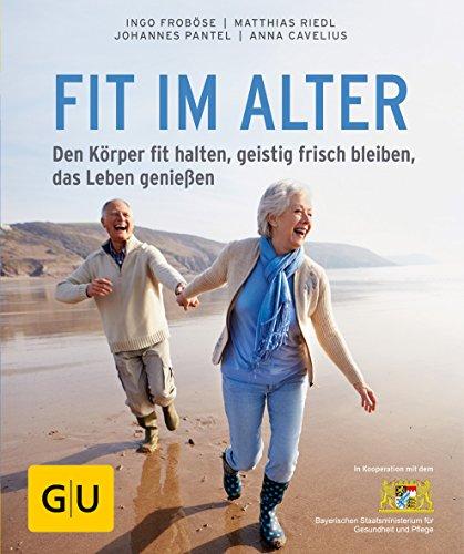 Körper Genießen (Fit im Alter: Den Körper fit halten, geistig frisch bleiben, das Alter genießen (GU Ratgeber Gesundheit))