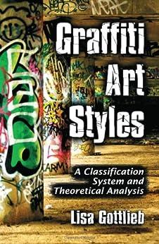 Graffiti Art Styles: A Classification System and Theoretical Analysis de [Gottlieb, Lisa]