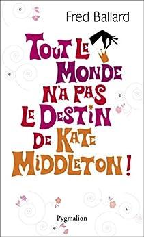 Tout le monde n'a pas le destin de Kate Middleton ! - Ballard Fred
