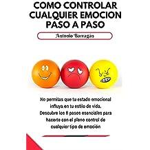 Cómo controlar cualquier emoción paso a paso