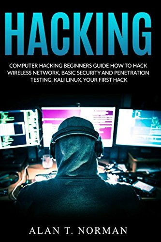 Computer Hacking Beginners Guide: How to Hack Wireless Network, Basic Security and Penetration Testing, Kali Linux, Your First Hack por Alan T. Norman