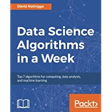 Data Science Algorithms in a Week: Top 7 algorithms for computing, data analysis, and machine learning