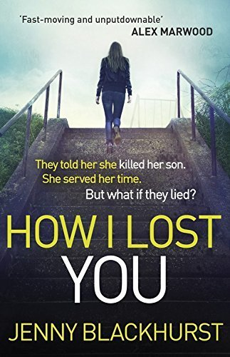 How I Lost You: The Number 1 Ebook Bestseller by Jenny Blackhurst (2015-04-23)