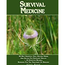Survival Medicine: 30 Best Essential Oils, Healing Herbs And Salves For Excellent Health + 22 Effective Natural Remedies For The Treatment Of Diseases: ... Medicine, First Aid Kit) (English Edition)