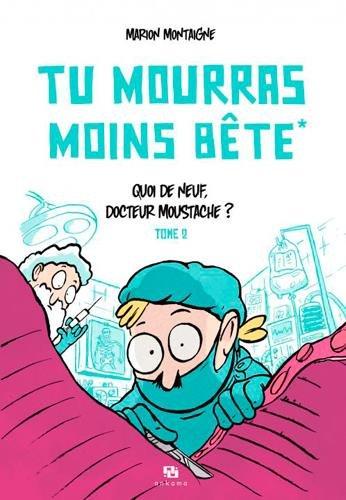 Tu mourras moins bête, Tome 2 : Quoi de neuf docteur Moustache ? por Marion Montaigne