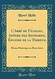 L'Abbé de Fénelon, Apôtre des Savoyards; Épisode de la Terreur: Drame Historique en Deux Actes (Classic Reprint)