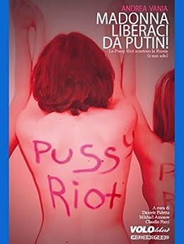 Madonna liberaci da Putin!: Le Pussy Riot scuotono la Russia (e non solo) (Fuorisacco) di [Vania, Andrea]