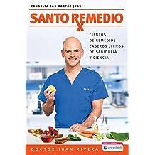 Santo Remedio / Doctor Juan's Top Home Remedies: Cientos de Remedios Caseros Llenos de Sabiduraa y Ciencia / Hundreds of Home Remedies Full of Wisdom (Consulta Con Doctor Juan)