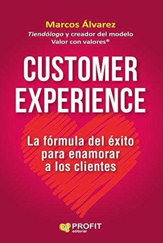 Customer Experience: La fórmula del éxito para enamorar a los clientes (Spanish Edition)