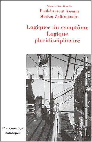 Logiques du symptôme Logique pluridisciplinaire par Paul-Laurent Assoun