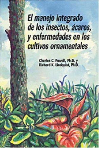 El manejo integrado de los insectos, ácaros, y enfermedades en los cultivos ornamentales por Richard K. Lindquist
