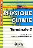 Physique-Chimie Terminale S - Résumés de cours, exercices et contrôles corrigés