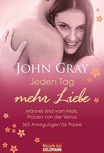 Jeden Tag mehr Liebe  - Männer sind vom Mars, Frauen von der Venus: 365 Anregungen für Paare (Mosaik bei Goldmann)
