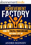 The Achievement Factory: How to Fulfi...