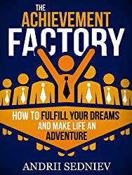 The Achievement Factory: How to Fulfill Your Dreams and Make Life an Adventure (English Edition)