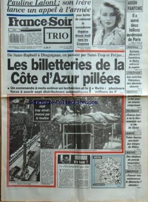 FRANCE SOIR [No 13690] du 15/08/1988 - LA DISPARITION DE PAULINE LAFONT -DE SAINT-RAPHAEL A DRAGUIGNAN EN PASSANT PAR SAINT-TROPEZ ET FREJUS / LES BILLETERIES DE LA COTE D'AZUR PILLEES -LE CHAMPIGNON QUI TUE PAR BOUVARD -SURVIE / 13 HEURES ACCROCHE AUX BERGES DU RHONE -LES SPORTS / ATHLETISME - FOOT par Collectif