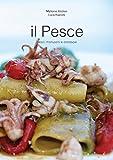 Il Pesce - pesci, molluschi e crostacei: Le ricette di pesce di MyHome.Kitchen (Le ricette di MyHome.Kitchen Vol. 1)