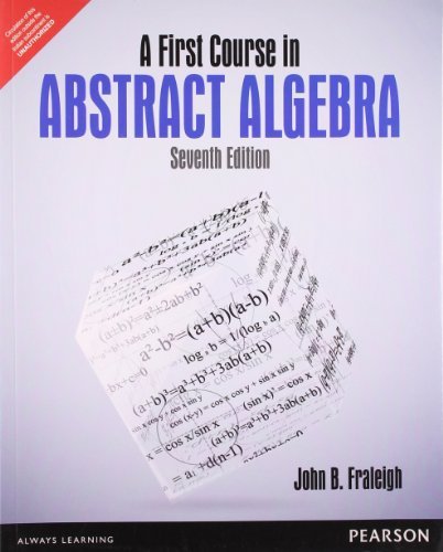 FIRST COURSE IN ABSTRACT ALGEBRA, 7TH EDITION
