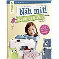 Näh mit! Die Kindernähschule: Der Bestseller mit Nähideen für Kinder ab 7 Jahren - komplett überarbeitet