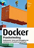 Docker Praxiseinstieg: Deployment, Testen und Debugging von Containern in Produktivumgebungen