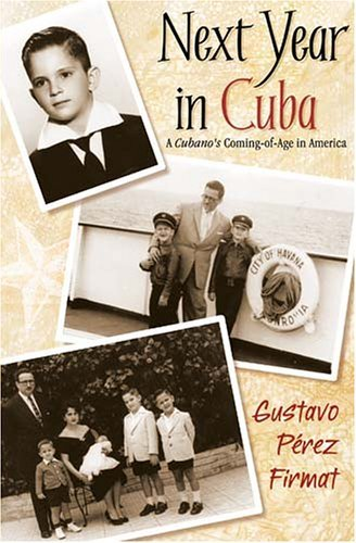 Next Year in Cuba: A Cubano's Coming-Of-Age in America by Gustavo Perez Firmat (2006-01-01)