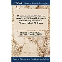 Desrues: Melodrame En Trois Actes, a Spectacle: Par MM. Leopold; St. -Amand Et Jules Dulong; Musique de M. Alexandre; Ballet de M. Renauzy
