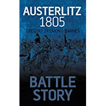 Battle Story: Austerlitz 1805 by Gregory Fremont-Barnes (2013-12-01)