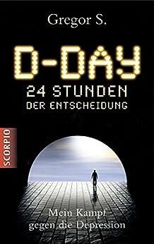 D-Day: 24 Stunden der Entscheidung. Mein Kampf gegen die Depression