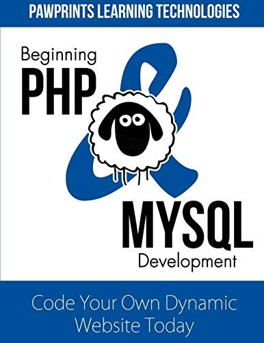 Beginning PHP & MySQL Development: Code Your Own Dynamic Website Today by PawPrints Learning Technologies (2014-04-24)