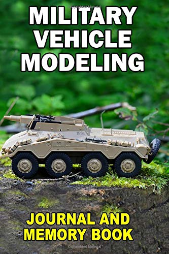 Military Vehicle Modeling: Journal and Memory Book