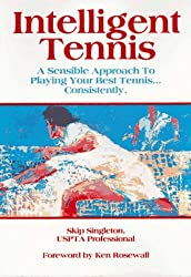 Intelligent Tennis: A Sensible Approach to Playing Your Best Tennis...Consistently
