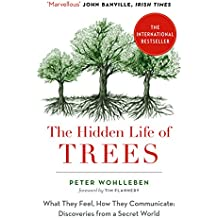 The Hidden Life of Trees: The International Bestseller – What They Feel, How They Communicate (English Edition)