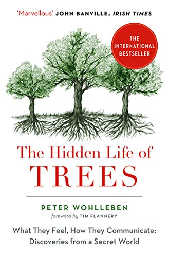the hidden life of trees: the international bestseller - what they feel, how they communicate (english edition)