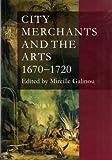 City Merchants and the Arts 1670-1720