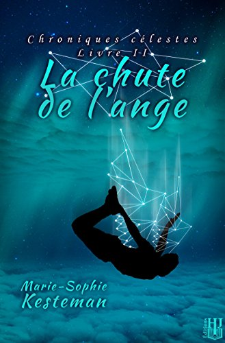 La chute de l'ange (Chroniques célestes - Livre II) par Marie-Sophie KESTEMAN