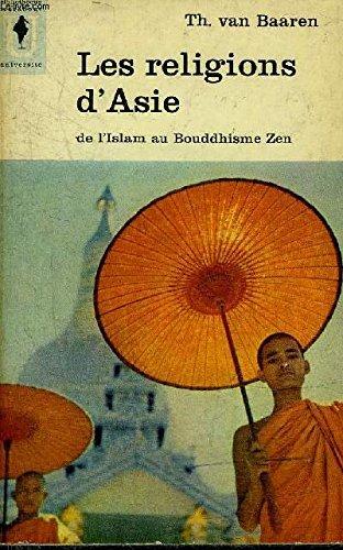 Les religions d'Asie: de l'Islam au Bouddhisme Zen par VAN BAAREN Th.