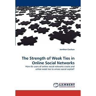 The Strength of Weak Ties in Online Social Networks: How do users of online social networks create and utilize weak ties to amass social capital?