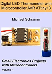 Digital LED Thermometer with Microcontroller AVR ATtiny13 (Small Electronics Projects with Microcontrollers) (English Edition)