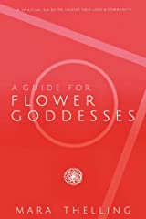 A Guide for Flower Goddesses: A Spiritual Guide to inspire Self-love & Community (English Edition) Kindle Ausgabe