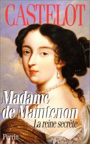 Madame de Maintenon: La reine secrète par André Castelot