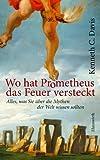 Wo hat Prometheus das Feuer vesteckt?: Alles, was Sie über die Mythen der Welt wissen sol - Kenneth C Davis