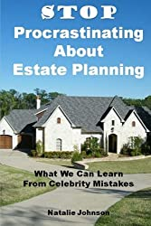Stop Procrastinating About Estate Planning: What We Can Learn From Celebrity Mistakes by Natalie Johnson (2014-11-11)