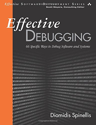 Effective Debugging: 66 SPECIFIC WAYS TO DEBUG SOFTWARE AND SYSTEMS Effective Software Development Series