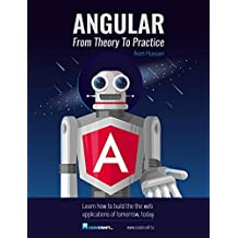 Angular 4: From Theory To Practice: Build the web applications of tomorrow using the new Angular web framework from Google. (English Edition)