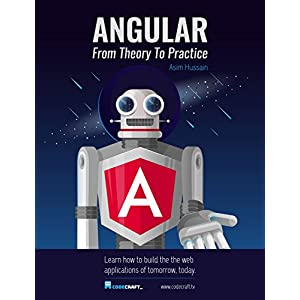 Angular: From Theory To Practice: Build the web applications of tomorrow using the Angular web framework from Google.