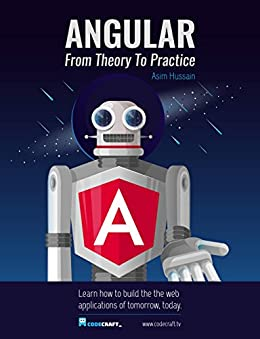 Angular 5: From Theory To Practice: Build the web applications of tomorrow using the new Angular web framework from Google. (English Edition) de [Hussain, Asim]