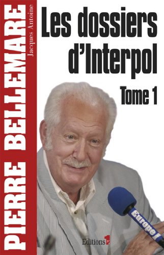 Les Dossiers d'Interpol, tome 1 - NED 2011 (Editions 1 - Collection Pierre Bellemare) par Pierre Bellemare