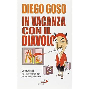 In Vacanza Con Il Diavolo. Giro Turistico Fra I Vizi Capitali Con Camera Vista Inferno...